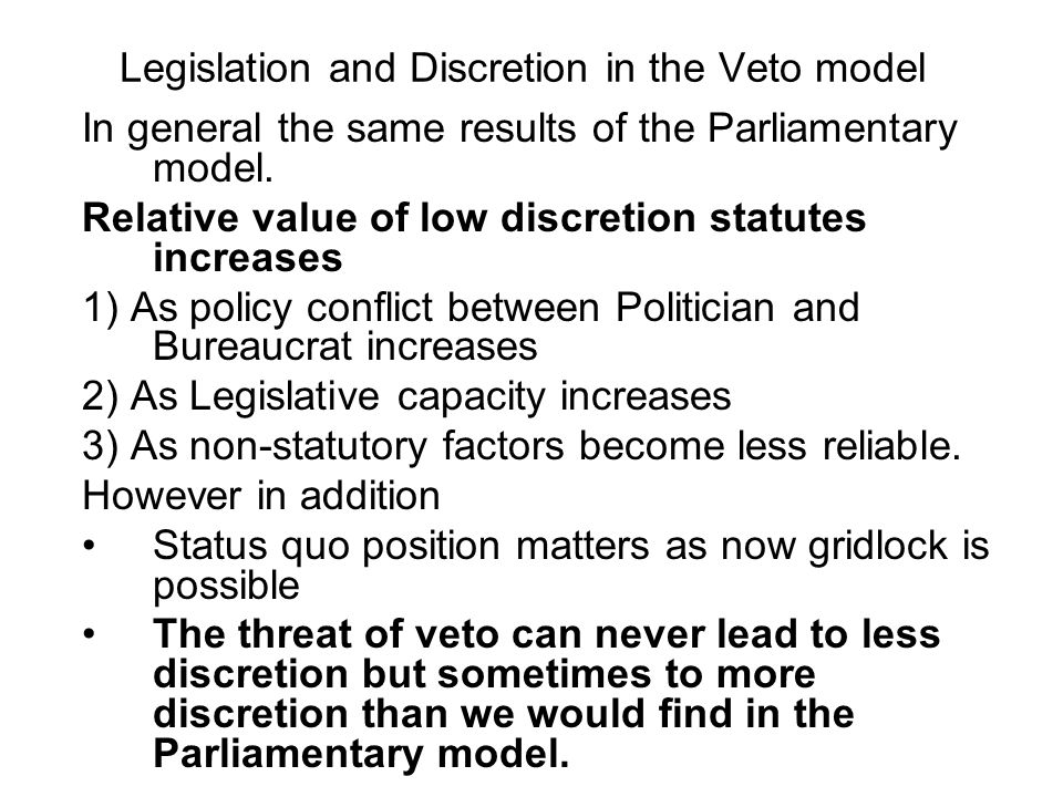 Legislation and Discretion in the Veto model In general the same results of the Parliamentary model.