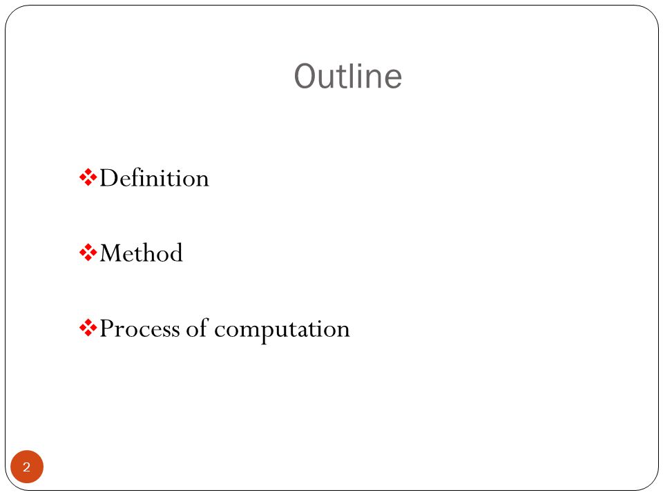 Outline  Definition  Method  Process of computation 2