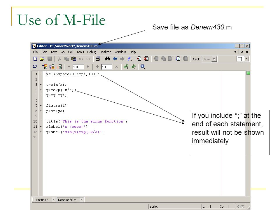 "Use of M-File If you include "";"" at the end of each statement, result will not be shown immediately Save file as Denem430.m"
