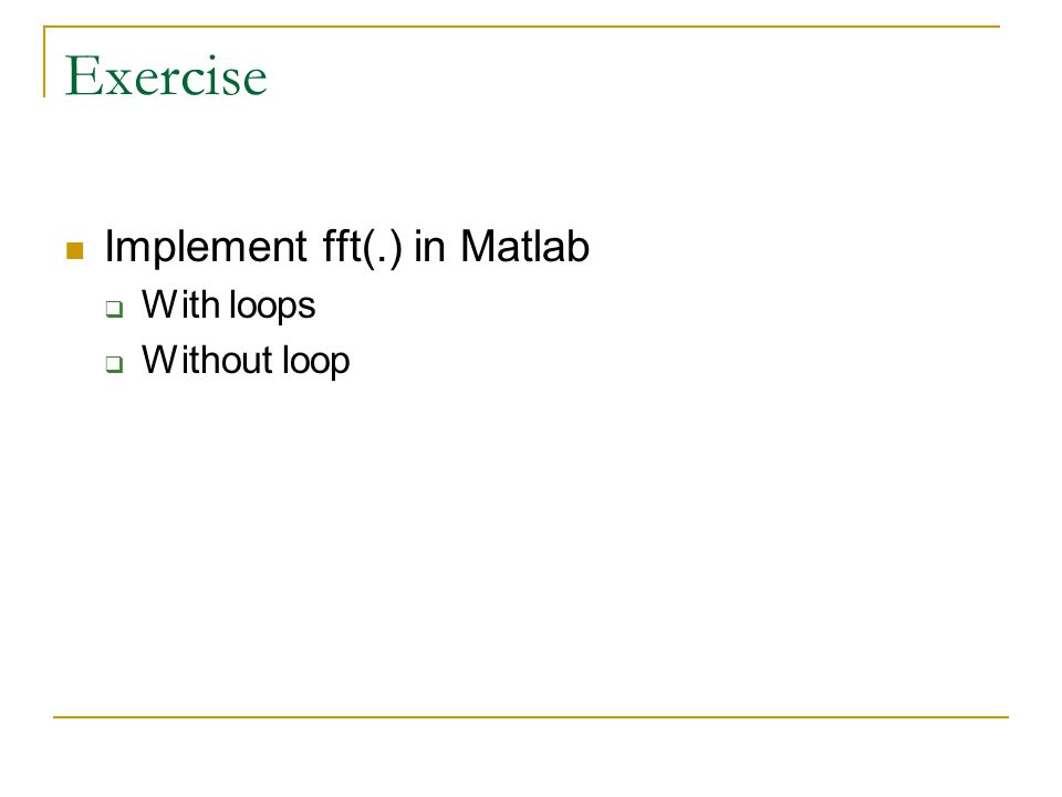 Exercise Implement fft(.) in Matlab  With loops  Without loop