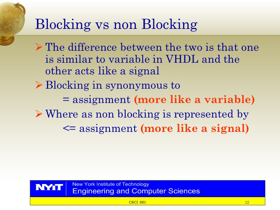 CSCI 660 12 Blocking vs non Blocking  The difference between the two is that one is similar to variable in VHDL and the other acts like a signal  Bl