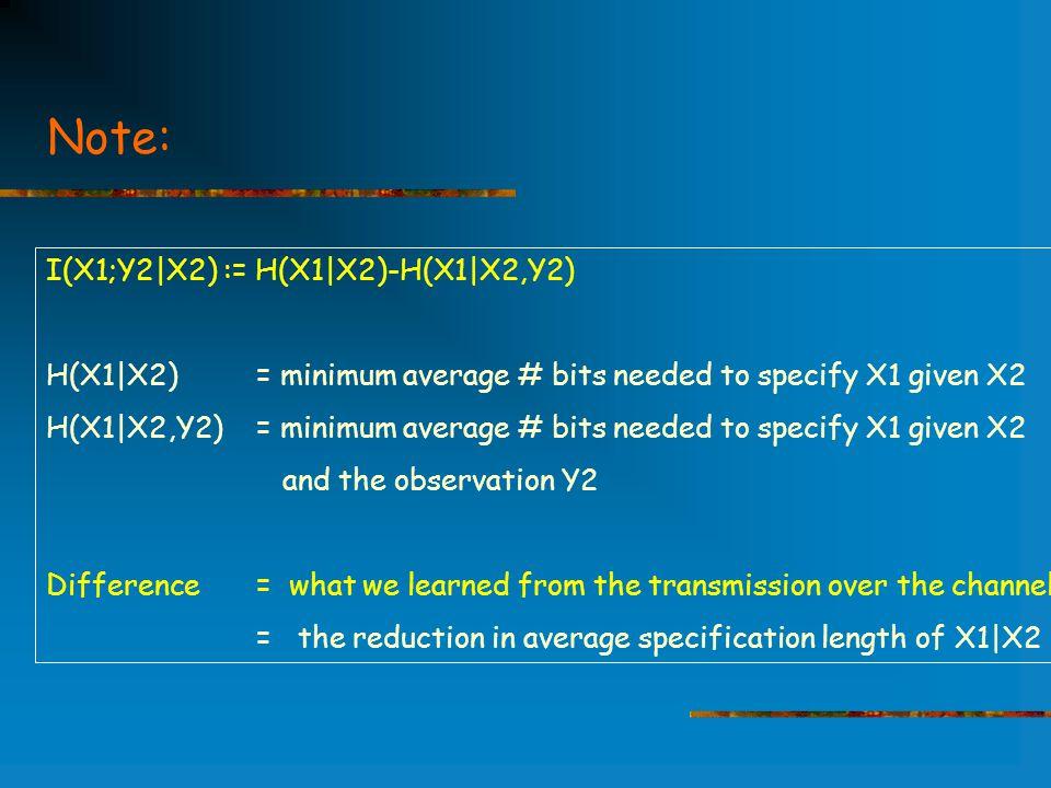 example: Blackwell BC ZXY000101211ZXY000101211 R1  I( X; Z ) = H(X)-H(X Z) R2  I( Y; Z ) =H(Y) –H(Y Z) R1 + R2  I( Z; (X,Y))  log 2 3 X Z Y