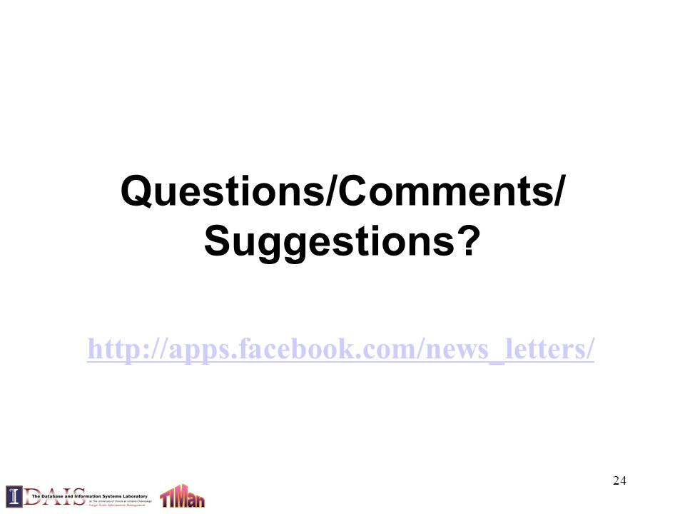 Questions/Comments/ Suggestions? 24 http://apps.facebook.com/news_letters/