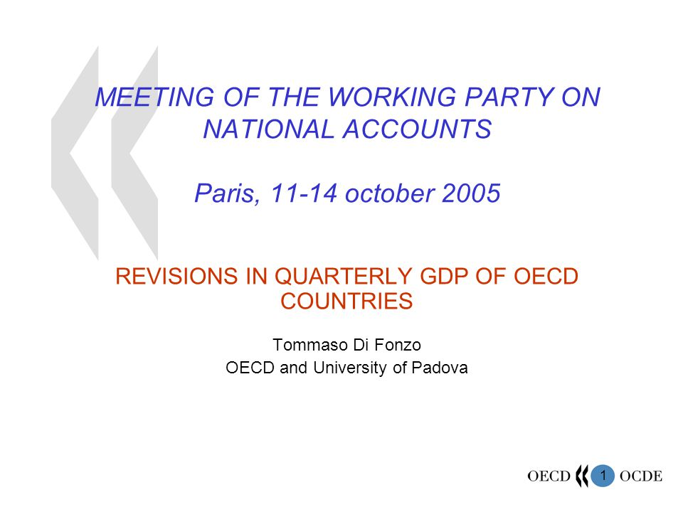 1 MEETING OF THE WORKING PARTY ON NATIONAL ACCOUNTS Paris, 11-14 october 2005 REVISIONS IN QUARTERLY GDP OF OECD COUNTRIES Tommaso Di Fonzo OECD and University of Padova