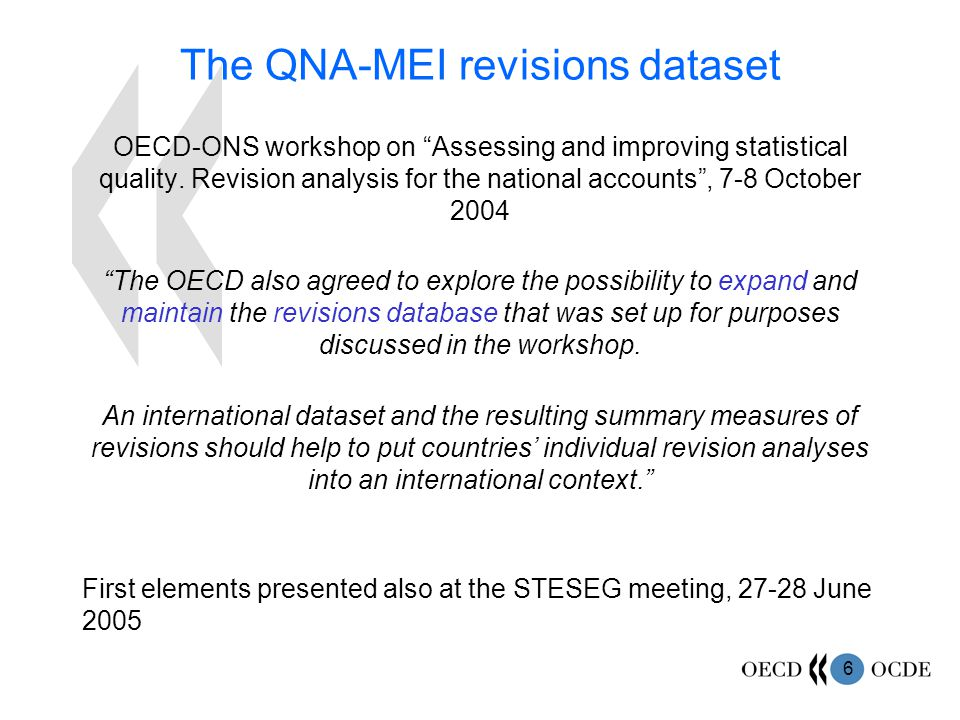 6 The QNA-MEI revisions dataset OECD-ONS workshop on Assessing and improving statistical quality.