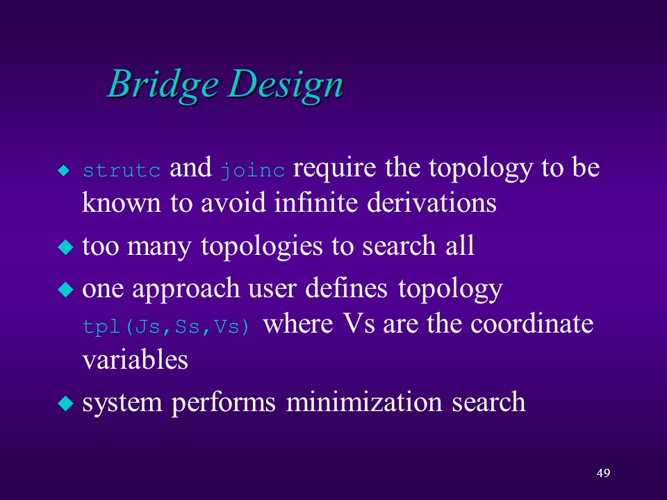 49 Bridge Design  strutc and joinc require the topology to be known to avoid infinite derivations u too many topologies to search all  one approach