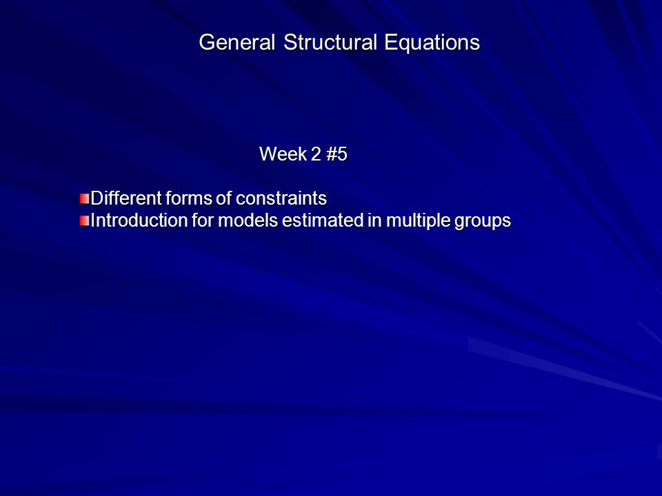 General Structural Equations Week 2 #5 Different forms of constraints Introduction for models estimated in multiple groups