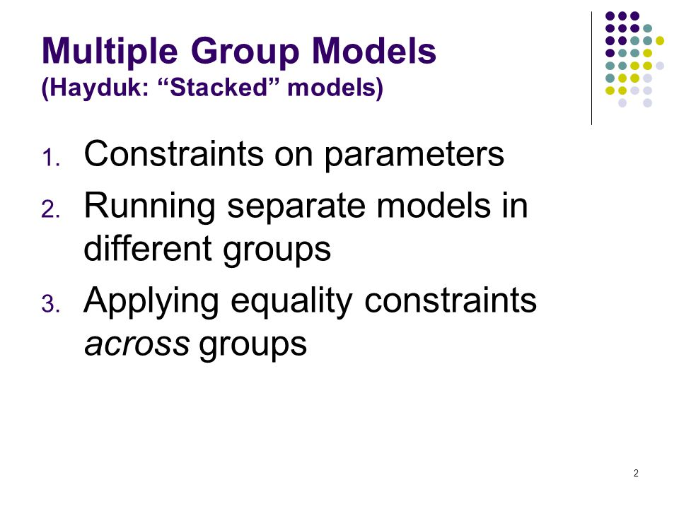 2 Multiple Group Models (Hayduk: Stacked models) 1.