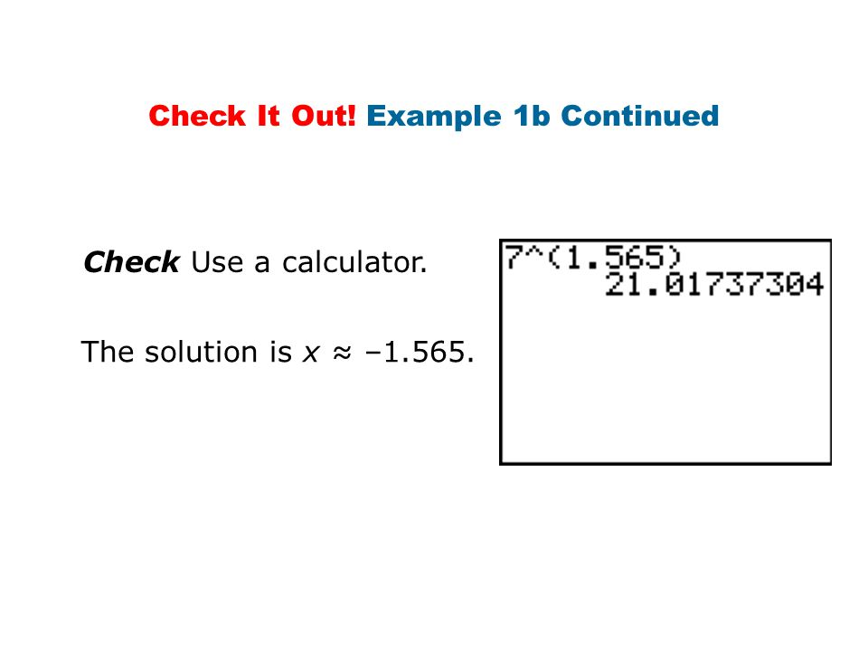 Check Use a calculator. The solution is x ≈ –1.565. Check It Out! Example 1b Continued