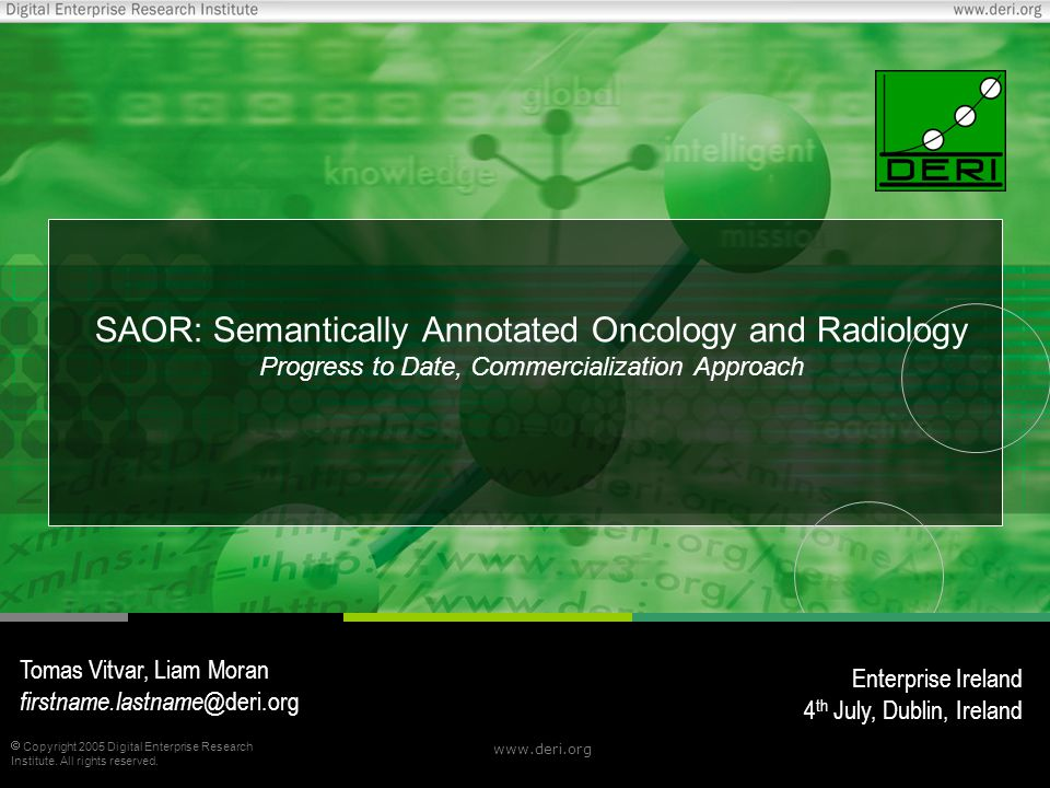  Copyright 2005 Digital Enterprise Research Institute. All rights reserved. www.deri.org SAOR: Semantically Annotated Oncology and Radiology Progress