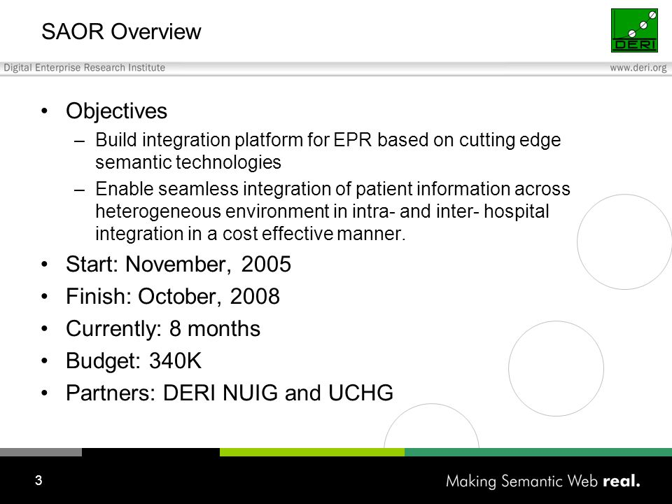 3 SAOR Overview Objectives –Build integration platform for EPR based on cutting edge semantic technologies –Enable seamless integration of patient information across heterogeneous environment in intra- and inter- hospital integration in a cost effective manner.