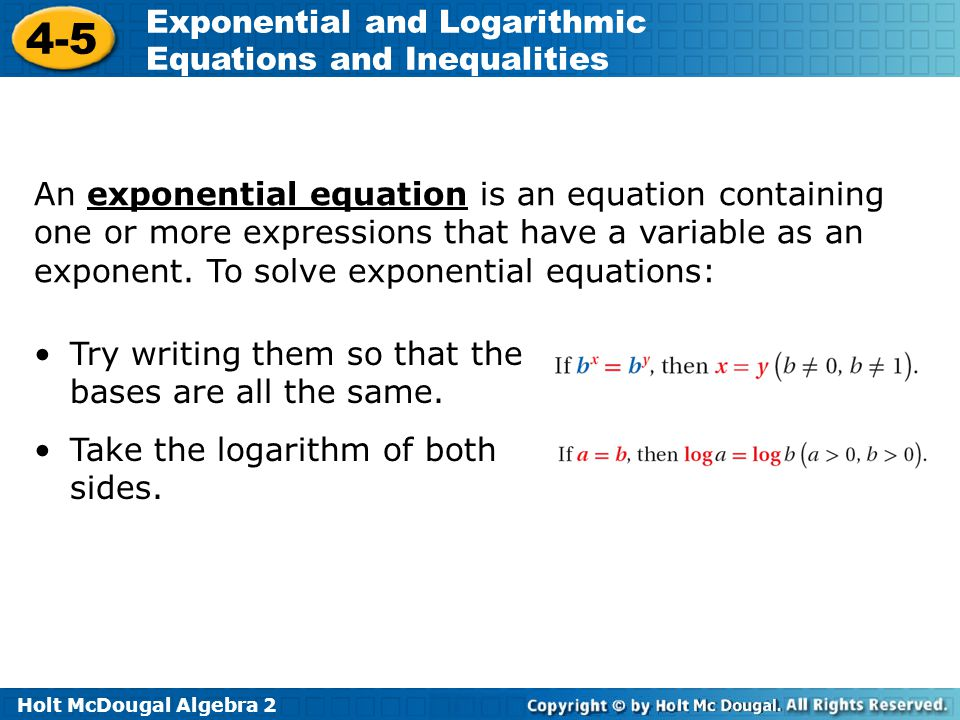 Holt McDougal Algebra 2 4-5 Exponential and Logarithmic Equations and Inequalities When you use a rounded number in a check, the result will not be exact, but it should be reasonable.