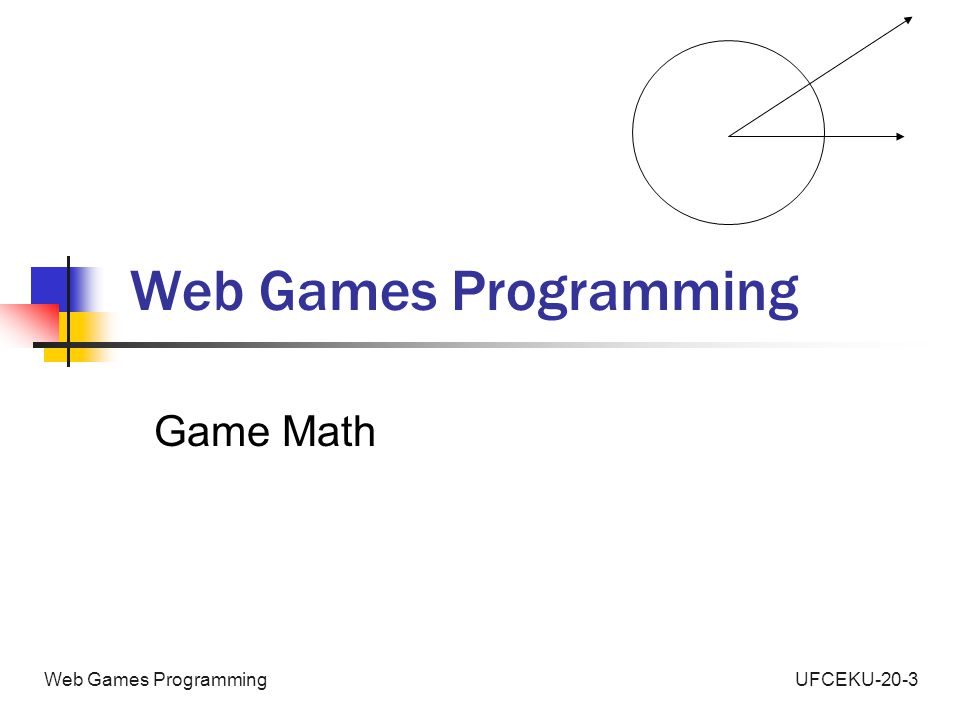 UFCEKU-20-3Web Games Programming Agenda Revise some basic concepts Apply Concepts to Game Elements