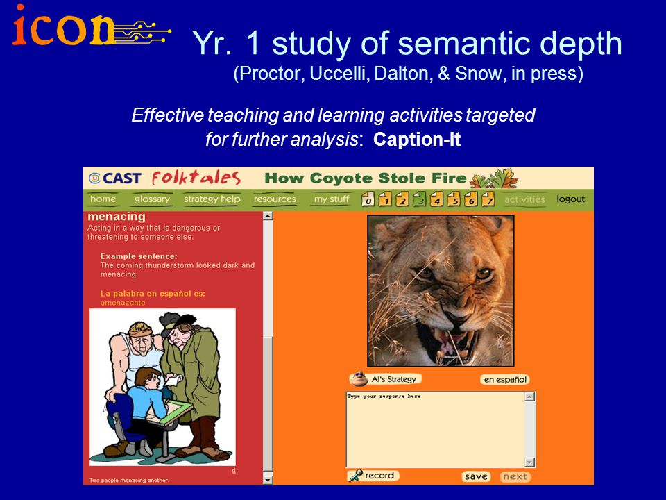 Yr. 1 study of semantic depth (Proctor, Uccelli, Dalton, & Snow, in press) Effective teaching and learning activities targeted for further analysis: C