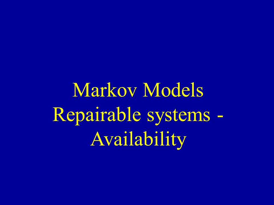 Markov Models Repairable systems - Availability