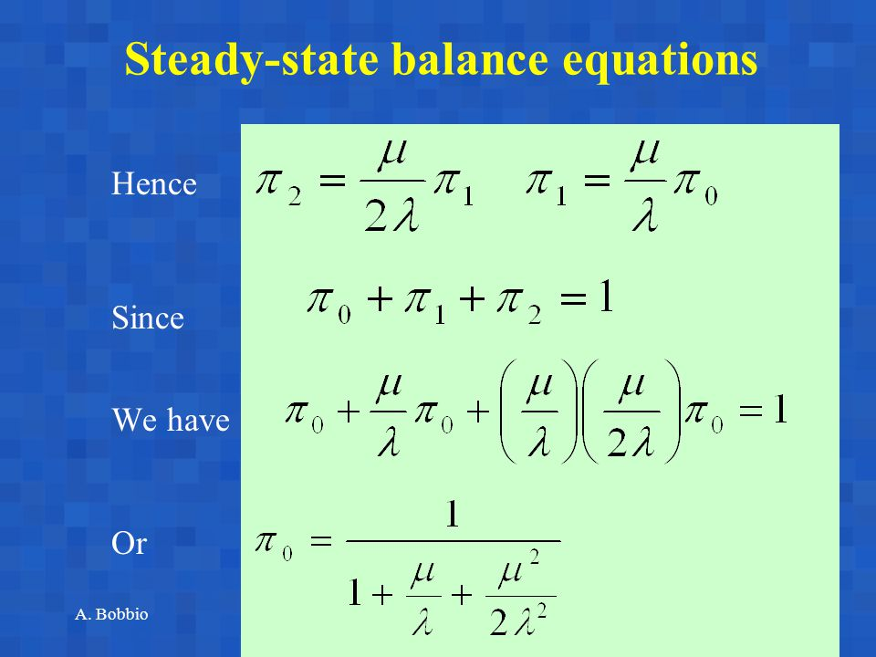 A. BobbioReggio Emilia, June 17-18, 200337 Steady-state balance equations Hence Since We have Or