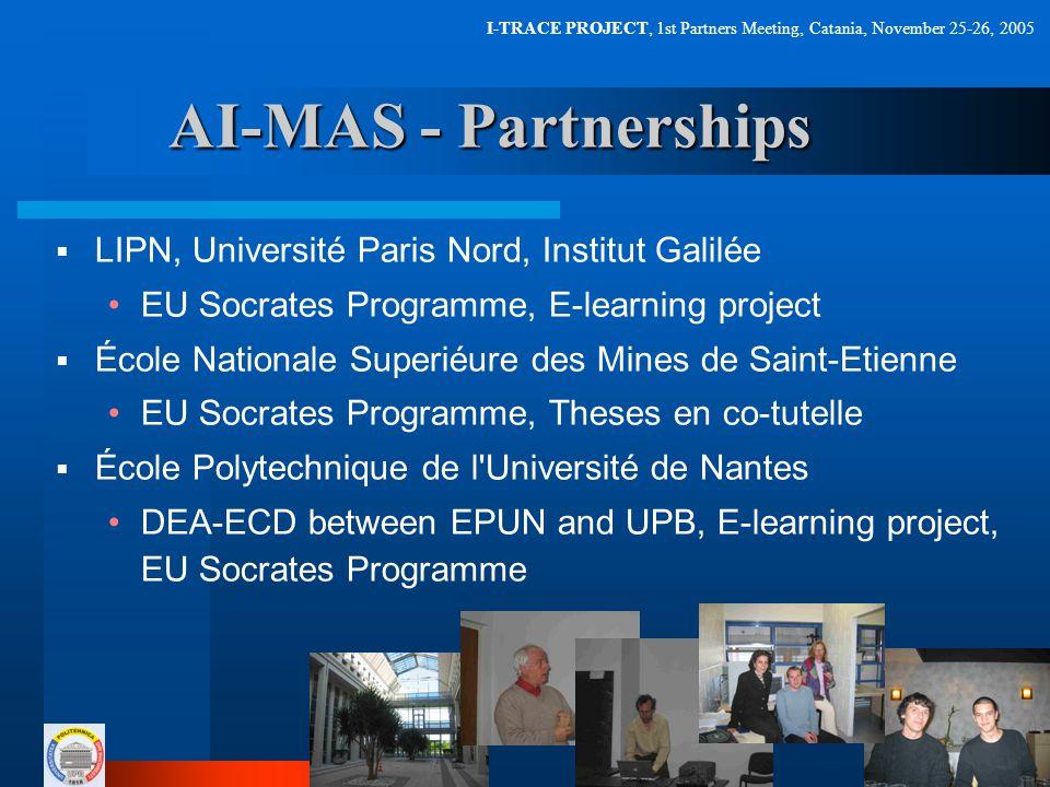 I-TRACE PROJECT, 1st Partners Meeting, Catania, November 25-26, 2005 AI-MAS - Partnerships  LIPN, Université Paris Nord, Institut Galilée EU Socrates