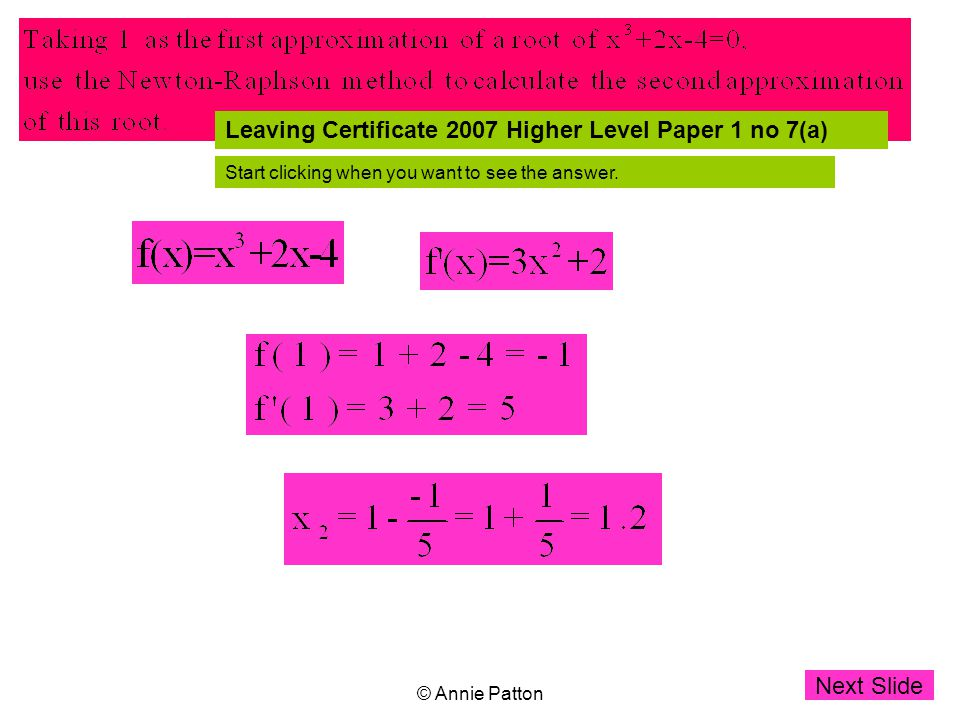 © Annie Patton Leaving Certificate 2007 Higher Level Paper 1 no 7(a) Start clicking when you want to see the answer.