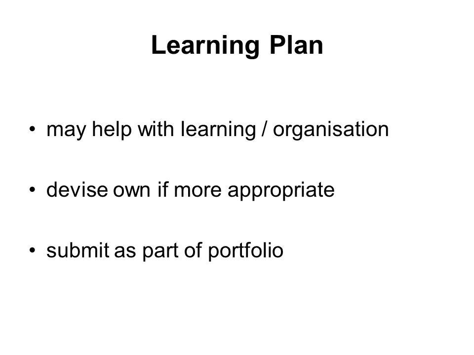 Learning Plan may help with learning / organisation devise own if more appropriate submit as part of portfolio