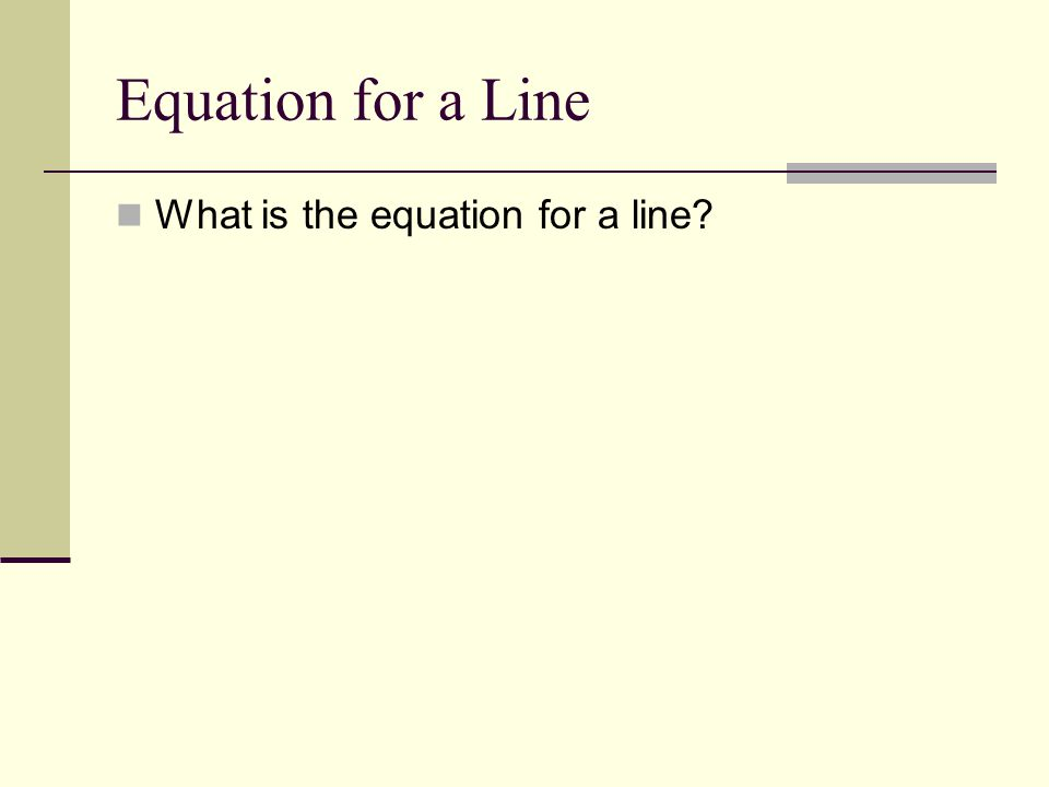 Equation for a Line What is the equation for a line?