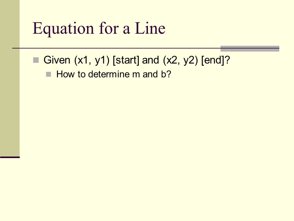 Equation for a Line Given (x1, y1) [start] and (x2, y2) [end]? How to determine m and b?