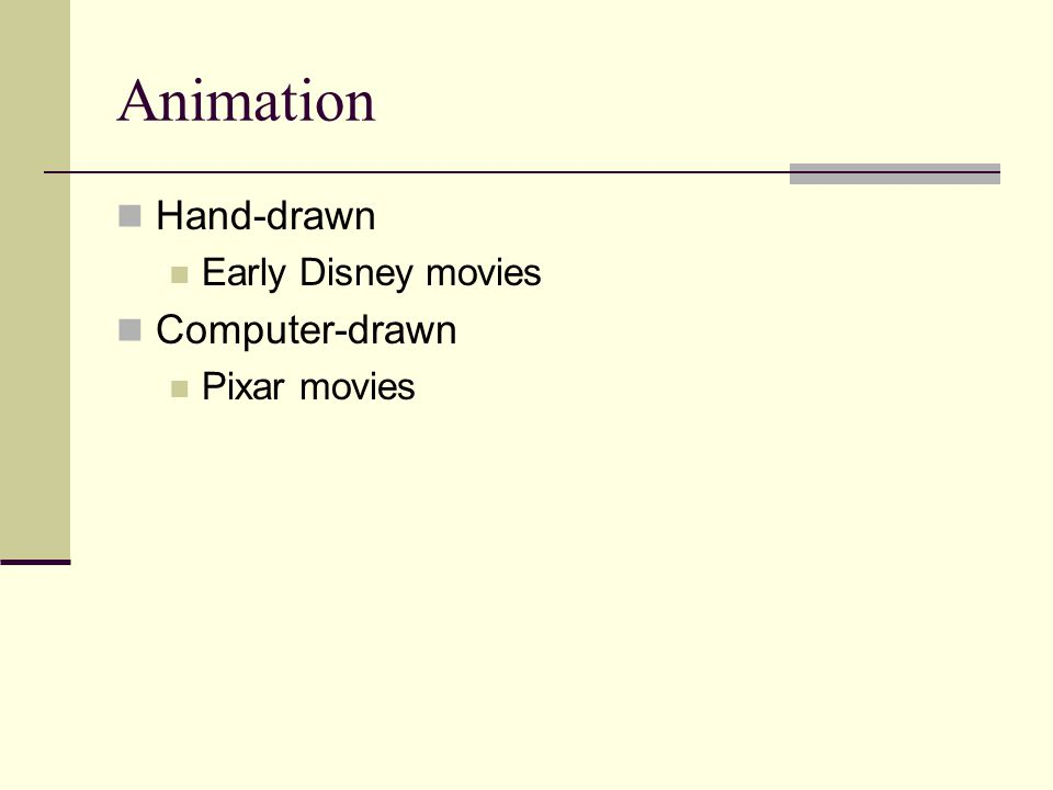 Animation Hand-drawn Early Disney movies Computer-drawn Pixar movies