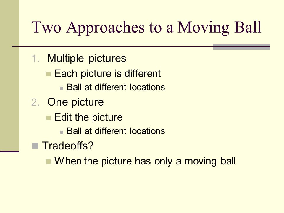 Two Approaches to a Moving Ball 1.