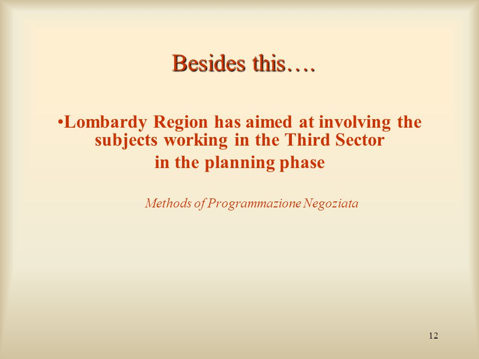 12 Besides this…. Lombardy Region has aimed at involving the subjects working in the Third Sector in the planning phase Methods of Programmazione Nego
