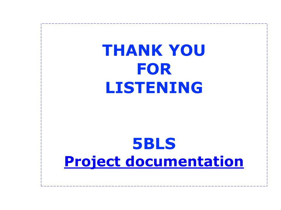 THANK YOU FOR LISTENING 5BLS Project documentation Project documentation