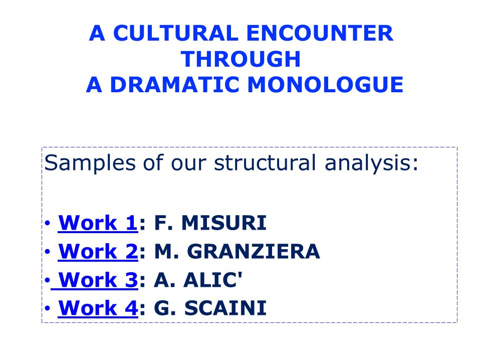 A CULTURAL ENCOUNTER THROUGH A DRAMATIC MONOLOGUE Samples of our structural analysis: Work 1: F.