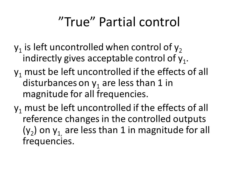 True Partial control y 1 is left uncontrolled when control of y 2 indirectly gives acceptable control of y 1.