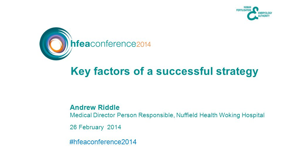#hfeaconference2014 26 February 2014 Andrew Riddle Medical Director Person Responsible, Nuffield Health Woking Hospital Key factors of a successful strategy