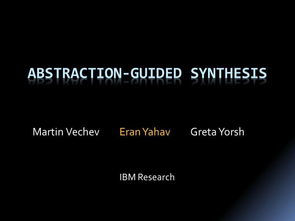 Greta YorshEran YahavMartin Vechev IBM Research