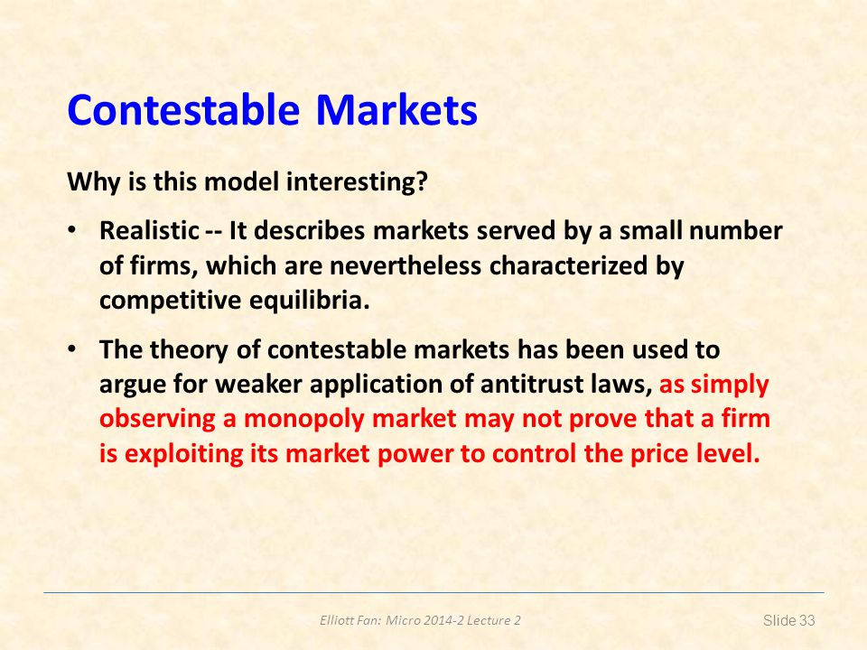 Elliott Fan: Micro 2014-2 Lecture 2 Contestable Markets Why is this model interesting.