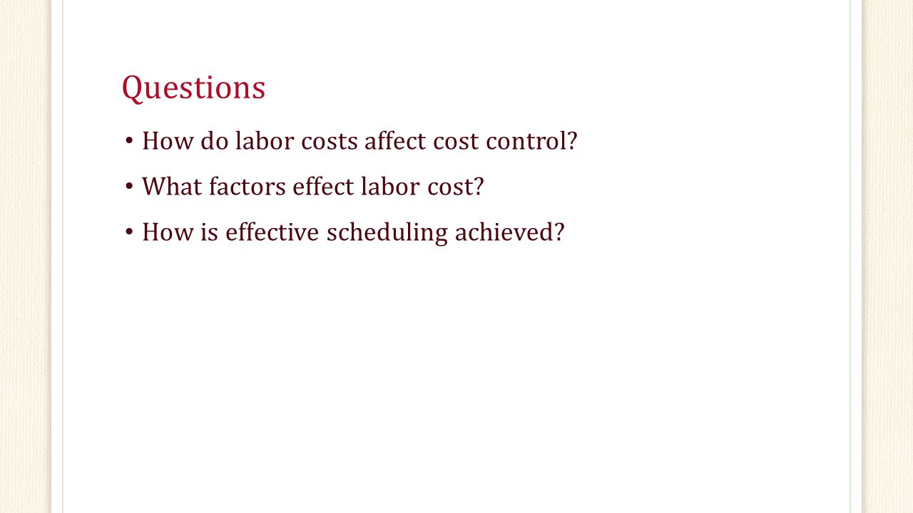 Questions How do labor costs affect cost control? What factors effect labor cost? How is effective scheduling achieved?