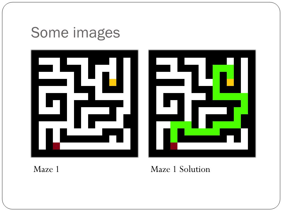 Some images Maze 1 Maze 1 Solution