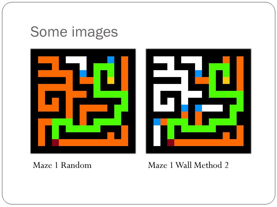 Some images Maze 1 Random Maze 1 Wall Method 2
