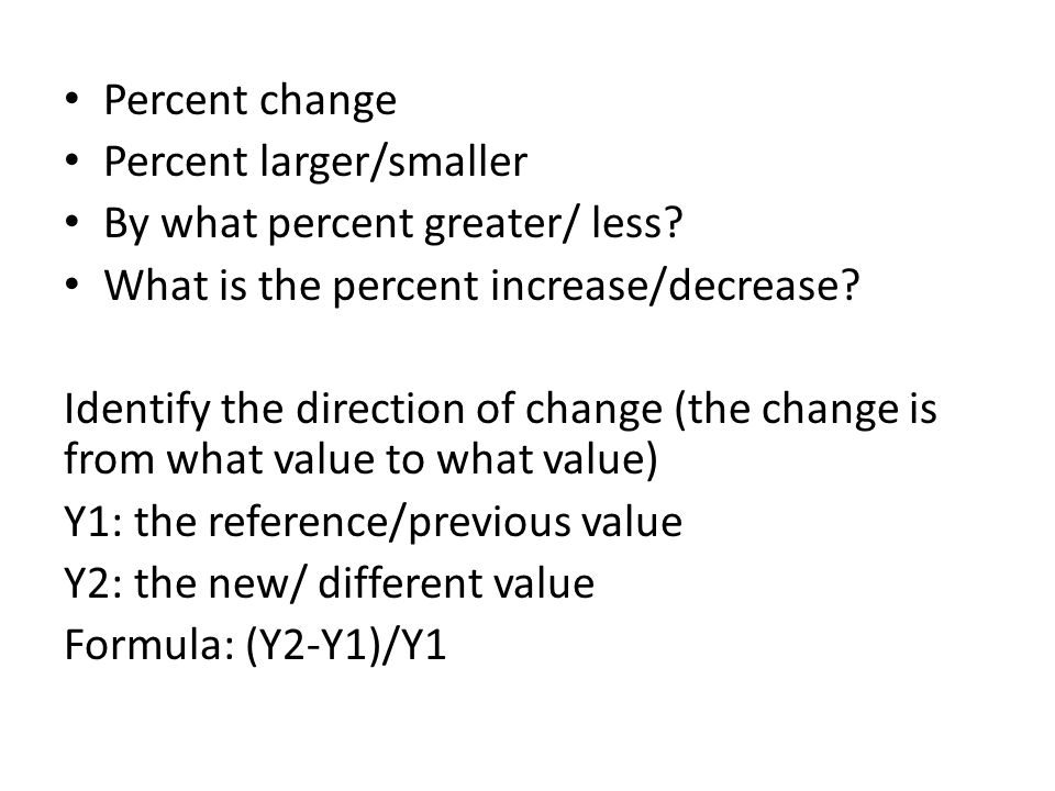 Percent change Percent larger/smaller By what percent greater/ less.