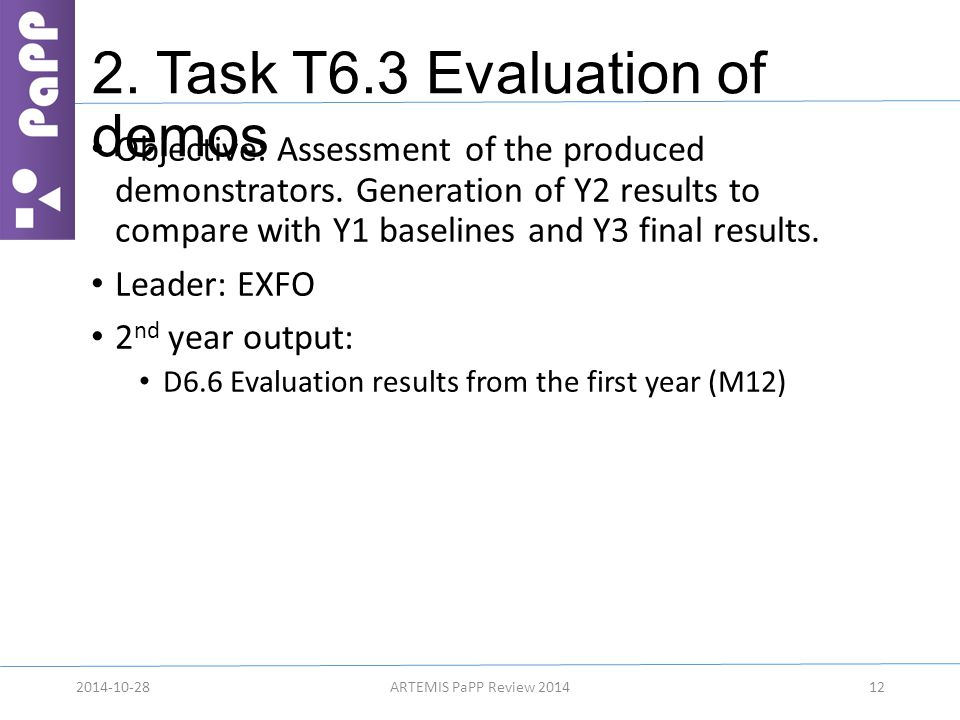2. Task T6.3 Evaluation of demos Objective: Assessment of the produced demonstrators. Generation of Y2 results to compare with Y1 baselines and Y3 fin