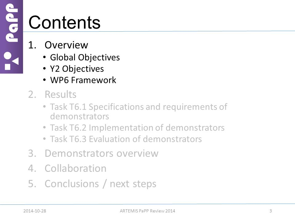Contents 1.Overview Global Objectives Y2 Objectives WP6 Framework 2.Results Task T6.1 Specifications and requirements of demonstrators Task T6.2 Imple