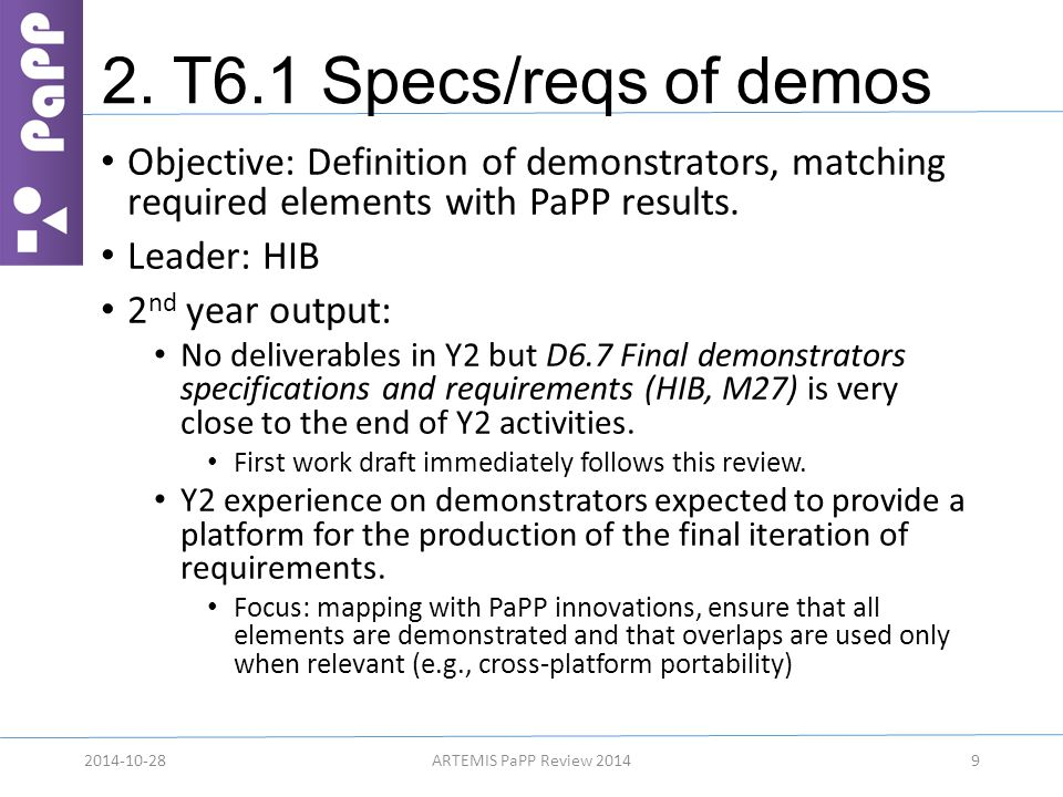 2. T6.1 Specs/reqs of demos Objective: Definition of demonstrators, matching required elements with PaPP results. Leader: HIB 2 nd year output: No del
