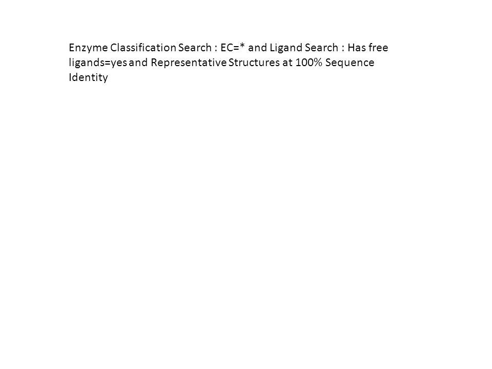 Enzyme Classification Search : EC=* and Ligand Search : Has free ligands=yes and Representative Structures at 100% Sequence Identity