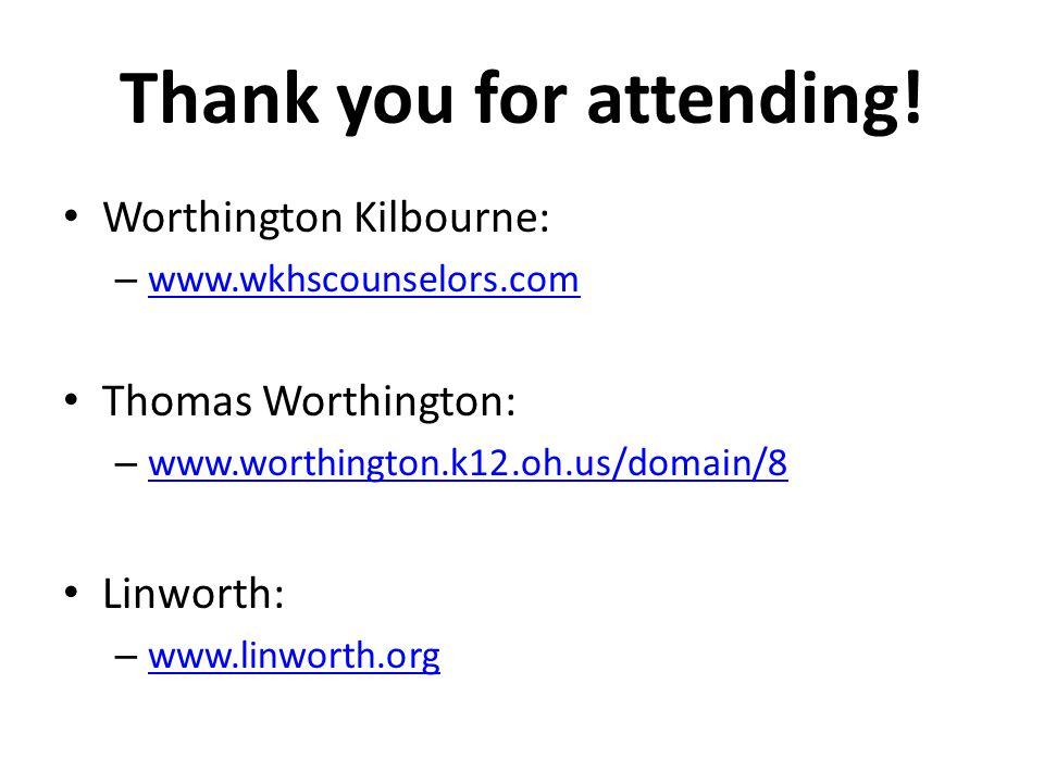 Thank you for attending! Worthington Kilbourne: – www.wkhscounselors.com www.wkhscounselors.com Thomas Worthington: – www.worthington.k12.oh.us/domain