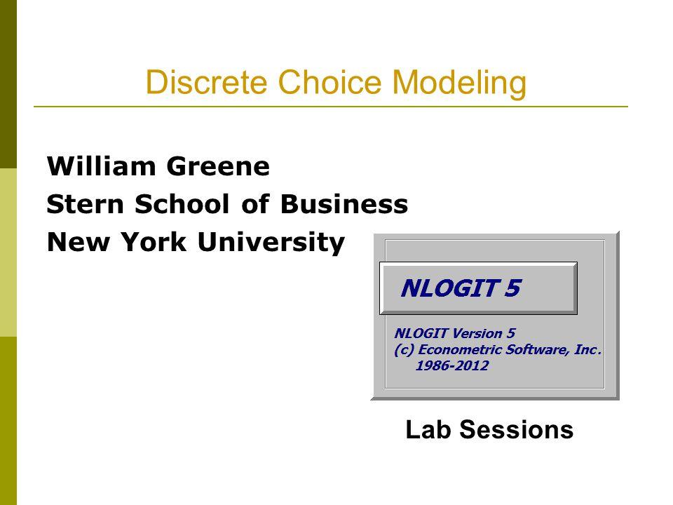 Discrete Choice Modeling William Greene Stern School of Business New York University Lab Sessions