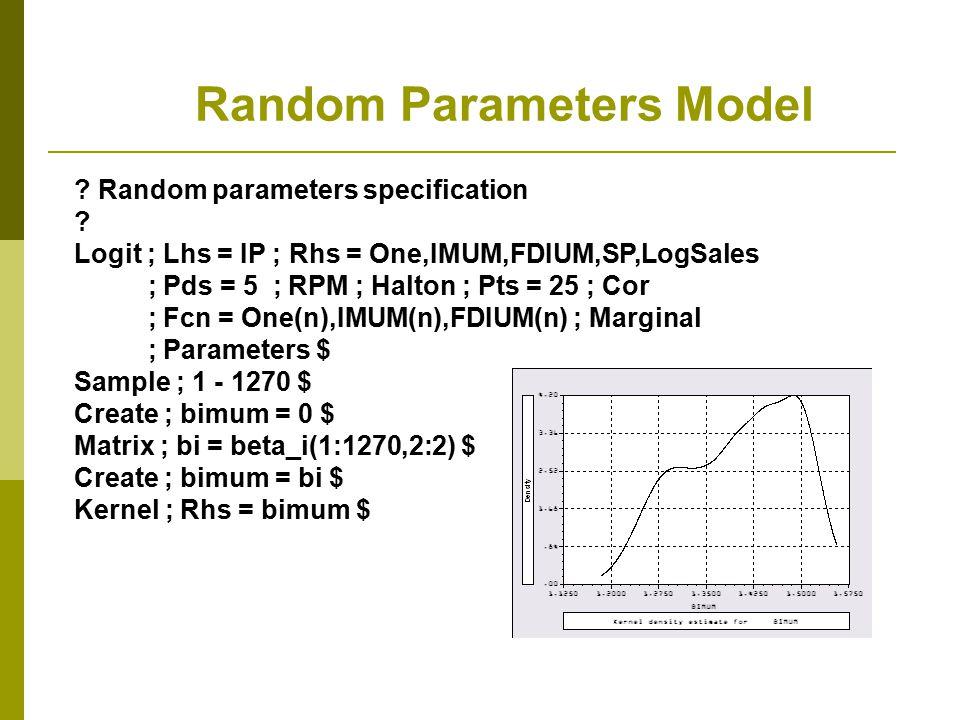 Random Parameters Model ? Random parameters specification ? Logit ; Lhs = IP ; Rhs = One,IMUM,FDIUM,SP,LogSales ; Pds = 5 ; RPM ; Halton ; Pts = 25 ;