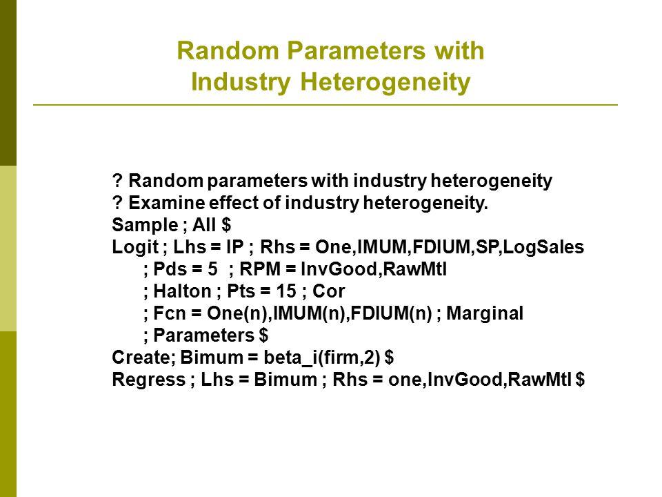 Random Parameters with Industry Heterogeneity ? Random parameters with industry heterogeneity ? Examine effect of industry heterogeneity. Sample ; All