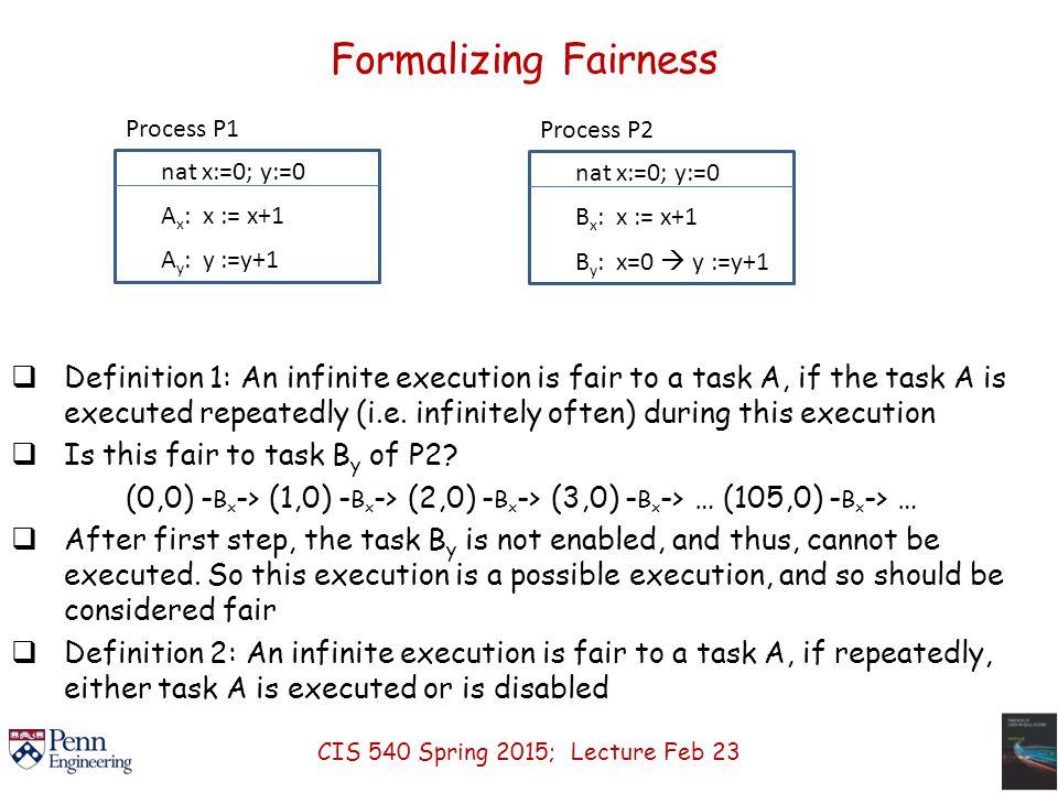 Formalizing Fairness  Definition 1: An infinite execution is fair to a task A, if the task A is executed repeatedly (i.e.