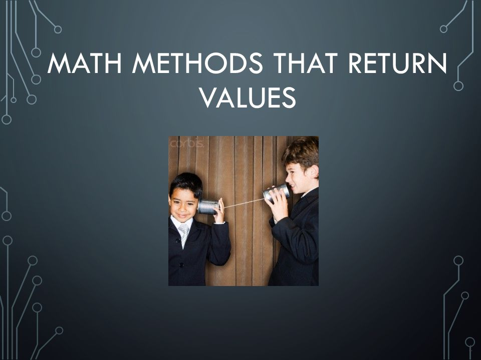 1 MATH METHODS THAT RETURN VALUES