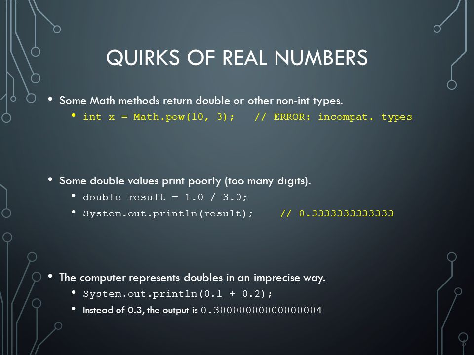 6 QUIRKS OF REAL NUMBERS Some Math methods return double or other non-int types.