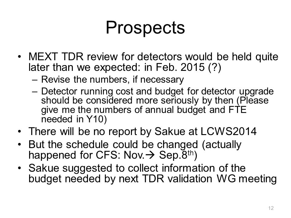 Prospects MEXT TDR review for detectors would be held quite later than we expected: in Feb.